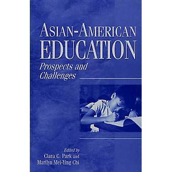 AsianAmerican Education Prospects and Challenges by Park & Clara C.