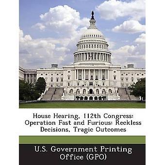 Haus, 112. Kongress Operation Fast and Furious rücksichtslose Entscheidungen tragische Ergebnisse von US Regierung Druckbüro Gruppenrichtlinienobjekt zu hören