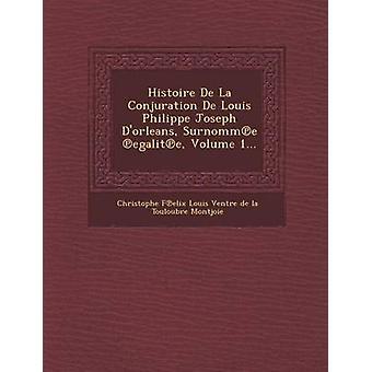 Histoire De La Conjuration De Louis Philippe Joseph Dorleans Surnomme Egalité volym 1... av Christophe F. Elix Louis Ventre De La T.
