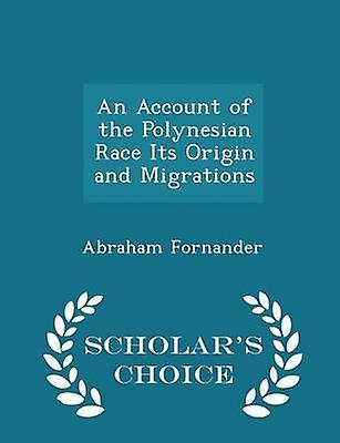 An Account of the Polynesian Race Its Origin and Migrations  Scholars Choice Edition by Fornander & Abraham