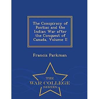 Komplotten av Pontiac och indiska kriget efter erövringen av Kanada volym II War College-serien av Parkman & Francis