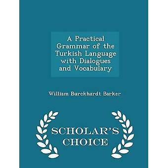 Eine praktische Grammatik der türkischen Sprache mit Dialogen und Wortschatz Gelehrte Wahl Edition von & William Barker Burckhardt