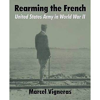 Rearming the French United States Army in World War II by Vigneras & Marcel