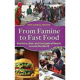 Van hongersnood fastfood voeding dieet en concepten van volksgezondheid over de hele wereld door Albala & Ken