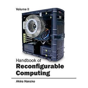 Handbook of Reconfigurable Computing Volume II door Hanako & Akira