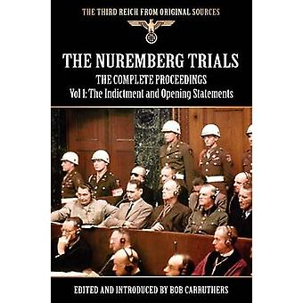 The Nuremberg Trials  The Complete Proceedings Vol 1 The Indictment and OPening Statements by Carruthers & Bob