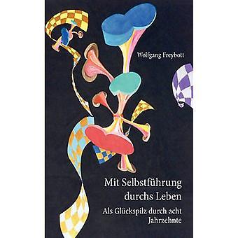 Mit Selbstfhrung durchs Leben by Freybott & Wolfgang