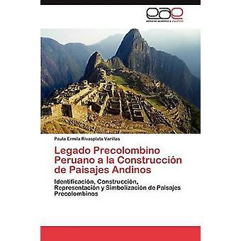 Legado Precolombino Peruano a la Construccin de Paisajes Andinos by Rivasplata Varillas Paula Ermila