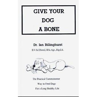 Give Your Dog a Bone - The Practical Commonsense Way to Feed Dogs (New