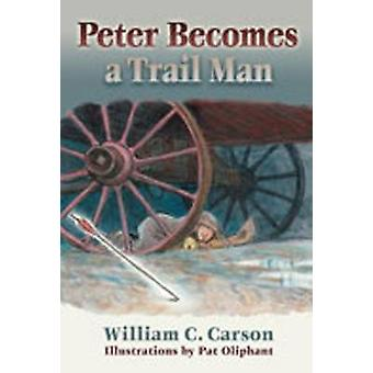 Peter Becomes a Trail Man by William C. Carson - 9780826328953 Book