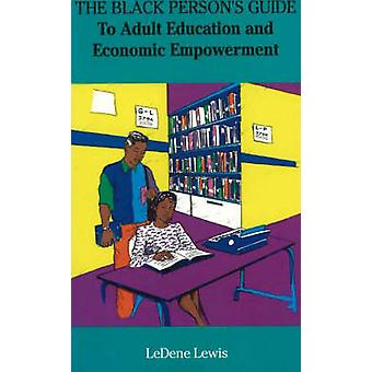 The Black Person's Guide - To Adult Education and Economic Empowerment