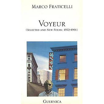 Voyeur - Selected and New Poems - 1972-1991 by Marco Fraticelli - 9780