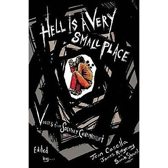Hell is A Very Small Place - Voices from Solitary Confinement by James