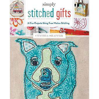 Simply Stitched Gifts - 21 Fun Projects Using Free-Motion Stitching by