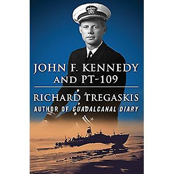 John F. Kennedy and PT-109 by Richard Tregaskis - 9781504052887 Book