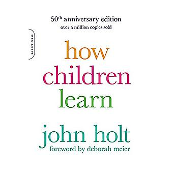 How Children Learn - 50th anniversary edition by John Holt - 97807382