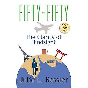 FiftyFifty the Clarity of Hindsight by Kessler & Julie L.