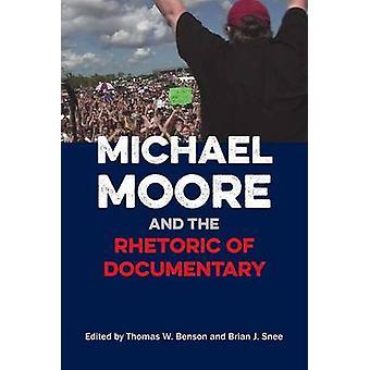 Michael Moore and the Rhetoric of Documentary by Thomas W. Benson - B