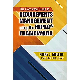 Complete Guide to Requirements Management Using the REPAC R by Perry J. McLeod