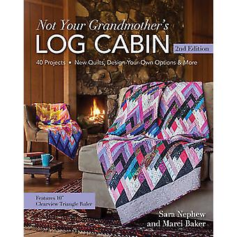 Not Your Grandmothers Log Cabin by Sara NephewMarci Baker