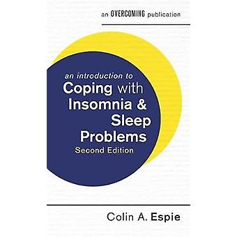 Introduction to Coping with Insomnia and Sleep Problems 2nd by Colin Espie