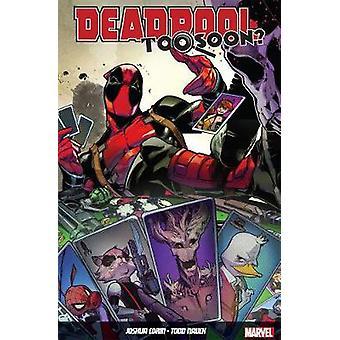 Deadpool Too Soon by Joshua Corin & By artist Todd Nauck