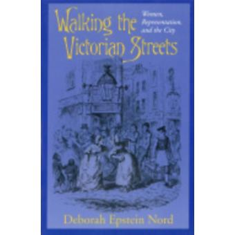 Walking the Victorian Streets by Deborah Epstein Nord