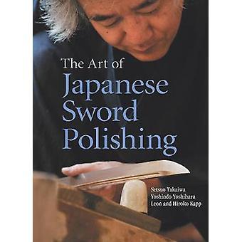 Art Of Japanese Sword Polishing by Setsuo TakaiwaYoshindo Yoshihara