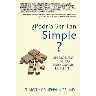 Podra Ser Tan Einfache UN MODELO BBLICO PARA SANAR LA MENTE von Jennings & Timothy R.