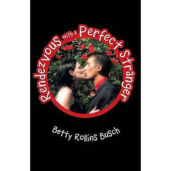 Rendezvous with a Perfect Stranger by Busch & Betty Rollins