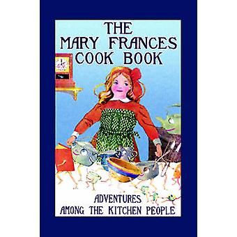 The Mary Frances Cook Book Adventures Among the Kitchen People by Fryer & Jane & Eayre