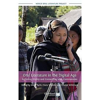 Oral Literature in the Digital Age Archiving Orality and Connecting with Communities by Turin & Mark