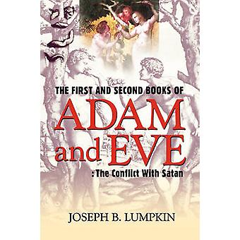 The First and Second Books of Adam and Eve The Conflict With Satan by Lumpkin & Joseph B.