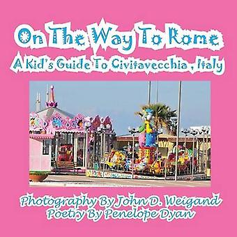 On The Way To Rome  A Kids Guide To Civitavecchia  Italy by Weigand & John D.