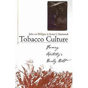Tobacco Culture Farming Kentuckys Burley Belt by Van Willigen & John