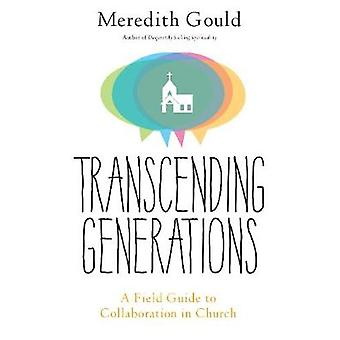 Transcending Generations A Field Guide to Collaboration in Parishes by Gould & Meredith