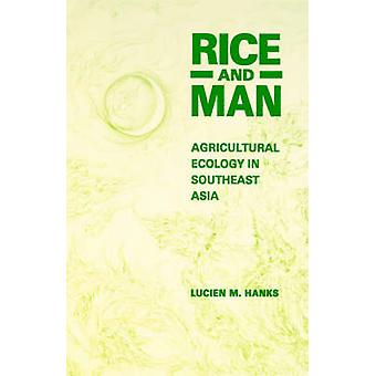 Rice and Man Agricultural Ecology in Southeast Asia von Hanks & Lucien M.