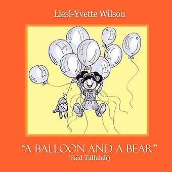A Balloon and a Bear by Wilson & LieslYvette