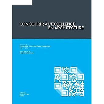 Concourir  lexcellence en architecture ditoriaux du Catalogue des Concours Canadiens 2006  2016 by Chupin & JeanPierre