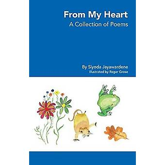 From My Heart  A Collection of Poems by Jayawardene & Siyoda