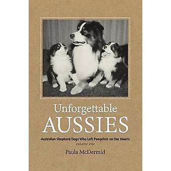 Unforgettable Aussies Australian Shepherd Dogs Who Left Pawprints on Our Hearts by McDermid & Paula J