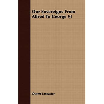 Our Sovereigns From Alfred To George VI by Lancaster & Osbert