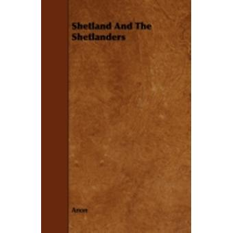Shetland And The Shetlanders by Anon