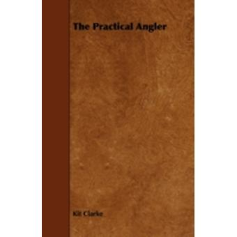 The Practical Angler by Clarke & Kit