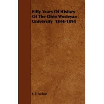 Fifty Years Of History Of The Ohio Wesleyan University  18441894 by Nelson & E. T.