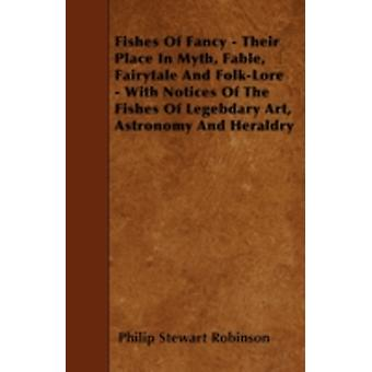 Fishes Of Fancy  Their Place In Myth Fable Fairytale And FolkLore  With Notices Of The Fishes Of Legebdary Art Astronomy And Heraldry by Robinson & Philip Stewart