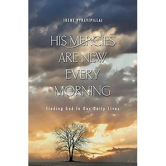 His Mercies are New Every Morning Finding God in our Daily Lives by Vyravipillai & Irene