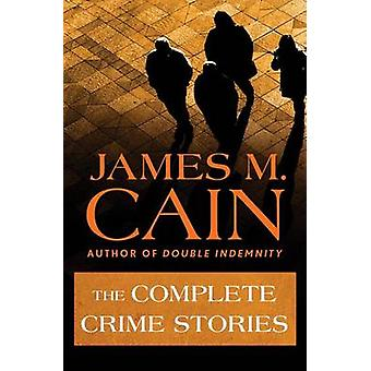 The Complete Crime Stories by Cain & James M.