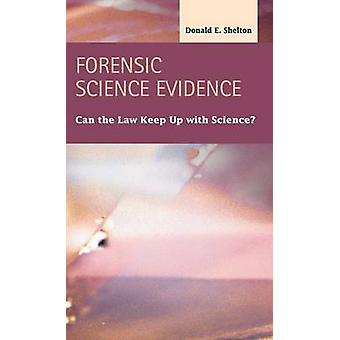 Forensic Science Evidence Can the Law Keep Up with Science by Shelton & Donald E