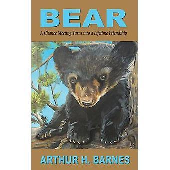 Bear A Chance Meeting Turns into a Lifetime Friendship by Barnes & Arthur H.